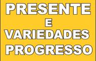 Presente e Variedades Progresso Em Cujubim